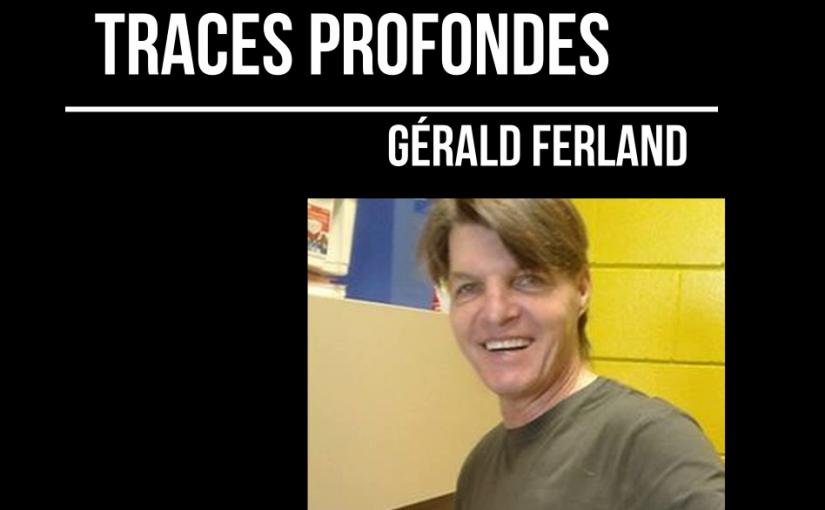 Traces profondes – hommage à Gérald